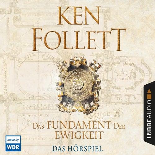 Das Fundament der Ewigkeit (Hörspiel des WDR) von Ken Follett
