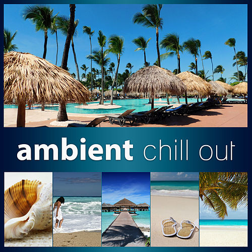 Ambient Chill Out - Chillout Hits, Chillout, Ambient Chillout, Deep Ambience von Ibiza Chill Out