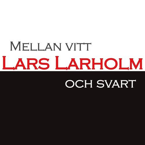 Mellan Vitt Och Svart von Lars Larholm