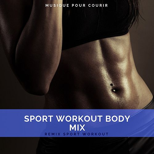 Sport Workout Body Mix (Musique Pour Courir) by Remix Sport Workout