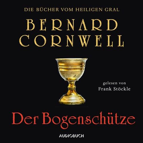 Der Bogenschütze - Die Bücher vom heiligen Gral 1 (Ungekürzt) von Bernard Cornwell