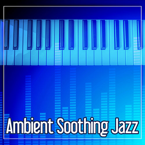 Ambient Soothing Jazz – Romantic and Sentimental Mood, Jazz Music for Everyday, Most Streaming Sounds by Peaceful Piano