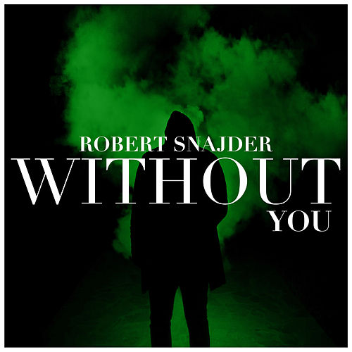Whitout You by Robert Snajder