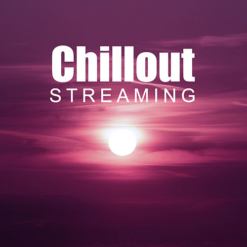 Chillout Streaming – Best Chill Out Collection, Top Streaming Sounds von Chillout Lounge
