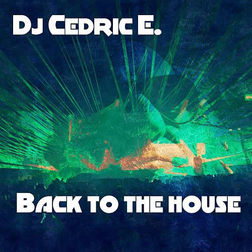 Back to the House by Dj Cedric E