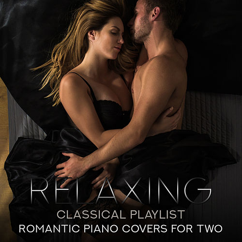 Relaxing Classical Playlist: Romantic Piano Covers for Two by Various Artists