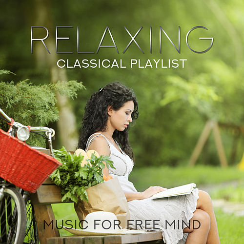 Relaxing Classical Playlist: Music for Free Mind by Various Artists