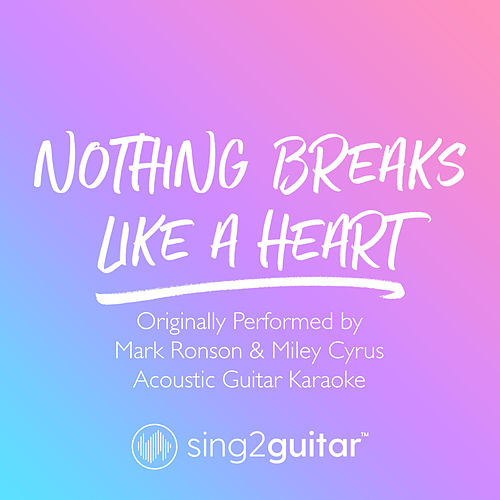 Nothing Breaks Like A Heart (Originally Performed by Mark Ronson & Miley Cyrus) (Acoustic Guitar Karaoke) de Sing2Guitar