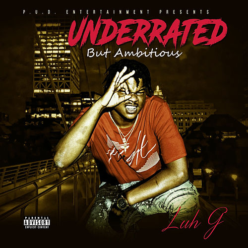 Underrated but Ambitious de Luh G