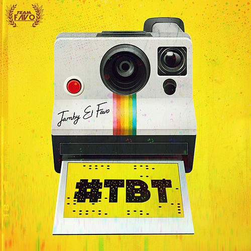 Tbt by Jamby El Favo