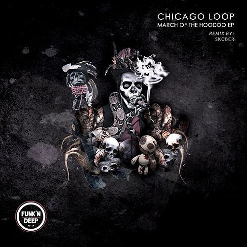 March of the Hoodoo by Chicago Loop