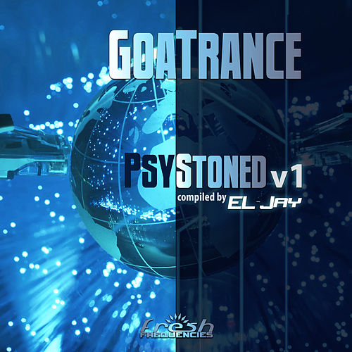 GoaTrance PsyStoned, Vol. 1 (Compiled by EL-Jay) by Various Artists