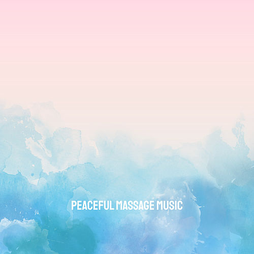 Peaceful Massage Music by Various Artists