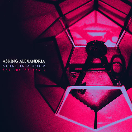 Alone In A Room (Dex Luthor Remix) by Asking Alexandria