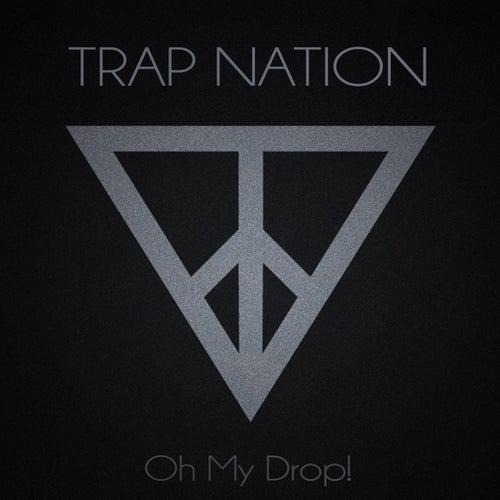 Oh My Drop! von Trapnation