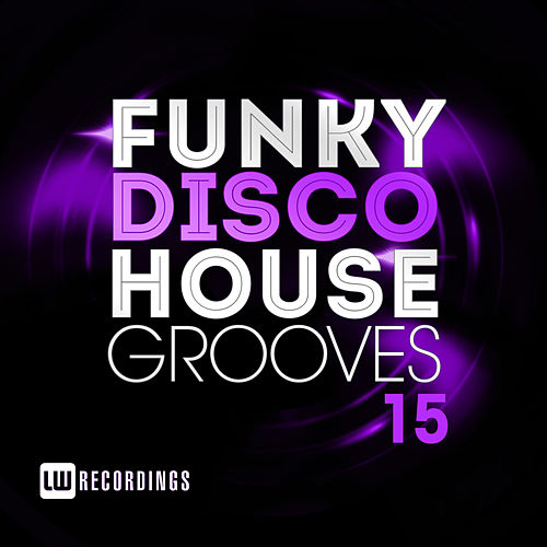 Funky Disco House Grooves, Vol. 15 - EP by Various Artists