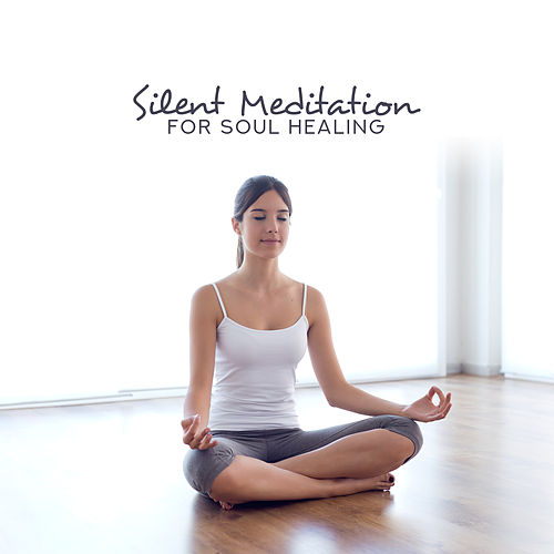 Silent Meditation for Soul Healing – Yoga New Age Music, Sacred Zen Mantra, Relaxation Therapy by Asian Traditional Music