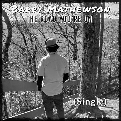 The Road You're On by Barry Mathewson