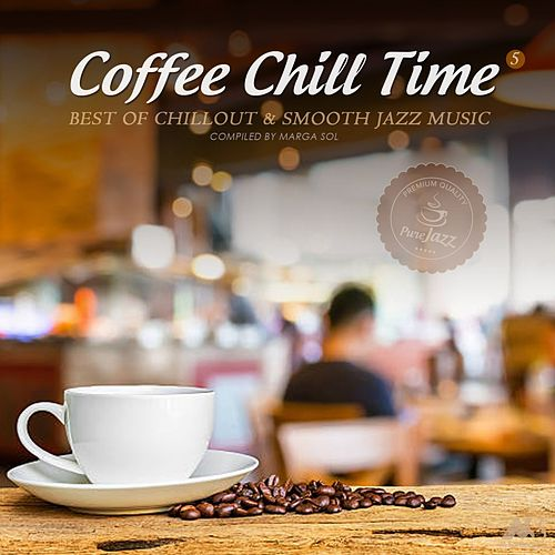 Coffee Chill Time Vol.5 (Best of Chillout and Smooth Jazz Music) von Various Artists