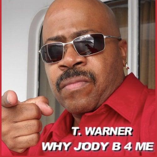 Why Jody B 4 Me by T. Warner