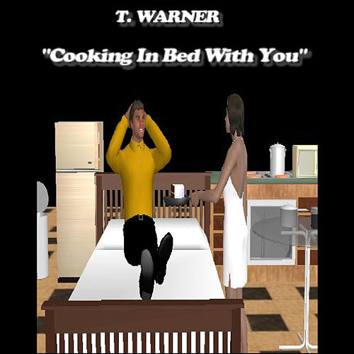 Cooking in Bed with You by T. Warner