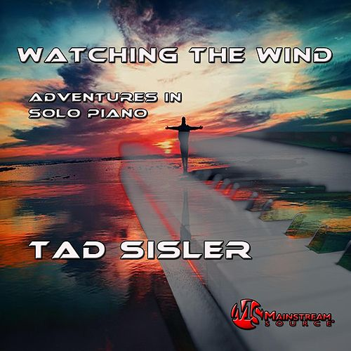 Watching the Wind: Adventures in Solo Piano de Tad Sisler