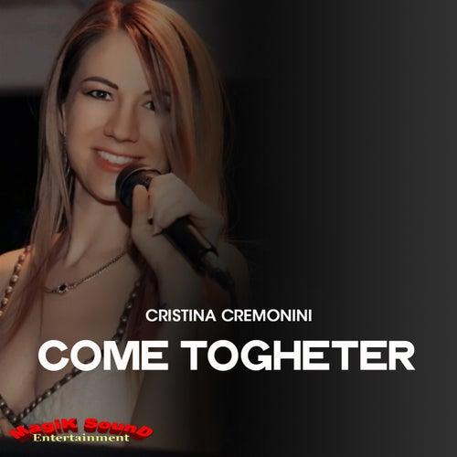 Come Togheter (Tony Magik Remix) by Cristina Cremonini