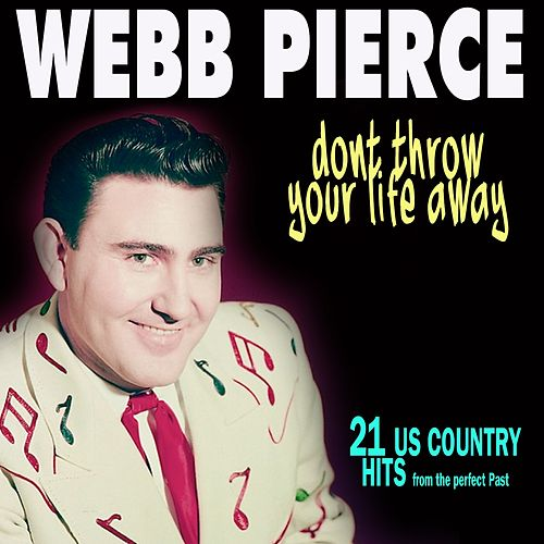 Dont Throw Your Life Away (21 Us Country Hits) by Webb Pierce