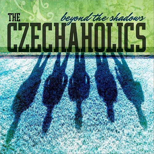 Beyond the Shadows von The Czechaholics