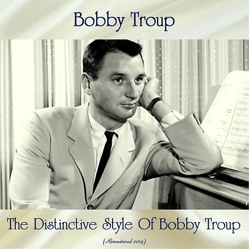 The Distinctive Style Of Bobby Troup (Remastered 2019) by Bobby Troup