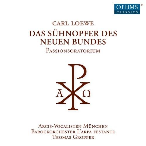 Loewe: Das Sühnopfer des neuen Bundes von Various Artists