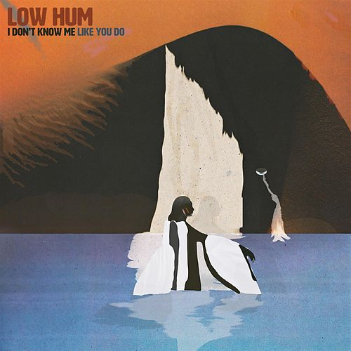 I Don't Know Me Like You Do by Low Hum