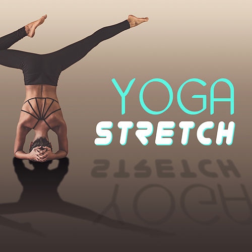Yoga Stretch – Instrumental New Age Music for Power Yoga, Deep Breathing, Connect Your Body, Mind and Soul by Asian Traditional Music