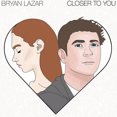 Closer to You by Bryan Lazar