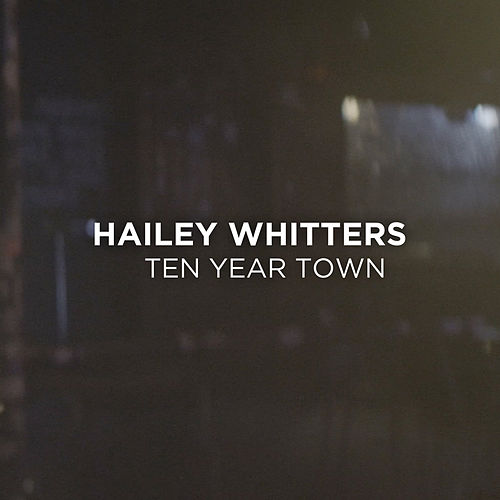 Ten Year Town by Hailey Whitters