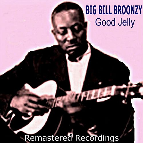 Good Jelly by Big Bill Broonzy