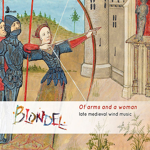 Of Arms and a Woman: Late Medieval Wind Music by Blondel
