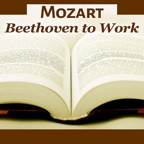 Mozart, Beethoven to Work – Songs for Study and Concentration, Clear Mind with Classical Sounds by Moonlight Sonata