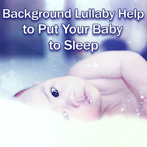 Background Lullaby Help to Put Your Baby to Sleep - Sweet Lullabies for Newborn, Music for Relaxation and Inner Peace by Baby Sleep Sleep