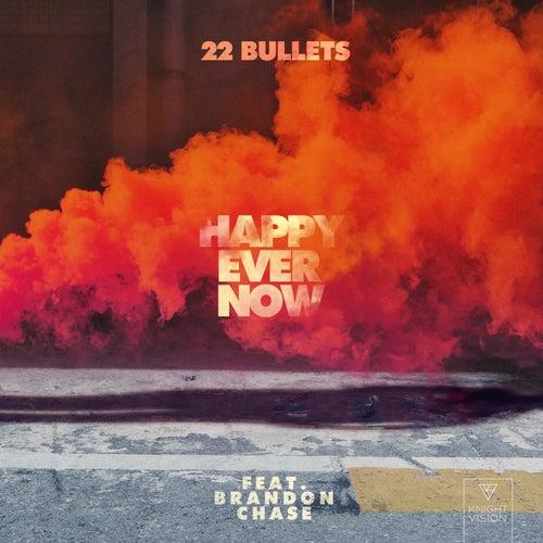 Happy Ever Now (feat. Brandon Chase) de 22Bullets