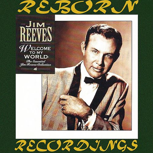 Welcome to My World, The Essential Jim Reeves Collection (HD Remastered) von Jim Reeves