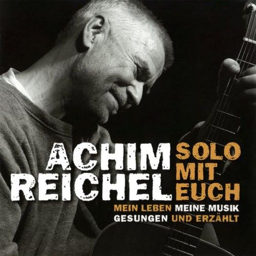 Solo mit Euch: Mein Leben, meine Musik (Gesungen und erzählt) von Achim Reichel