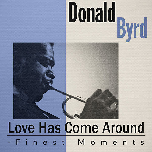 Love Has Come Around - Finest Moments by Donald Byrd