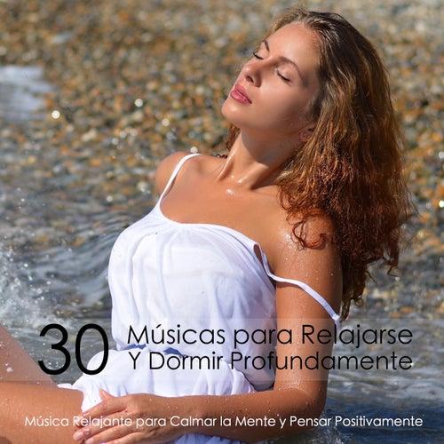 30 Músicas para Relajarse Y Dormir Profundamente - Música Relajante para Calmar la Mente y Pensar Positivamente von Música Para Dormir Rápido