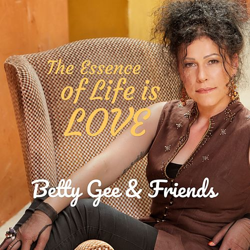 The Essence of Life Is Love by Betty Gee