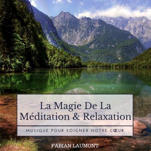La Magie De La Méditation & Relaxation (Musique Pour Soigner Notre Coeur) von Fabian Laumont