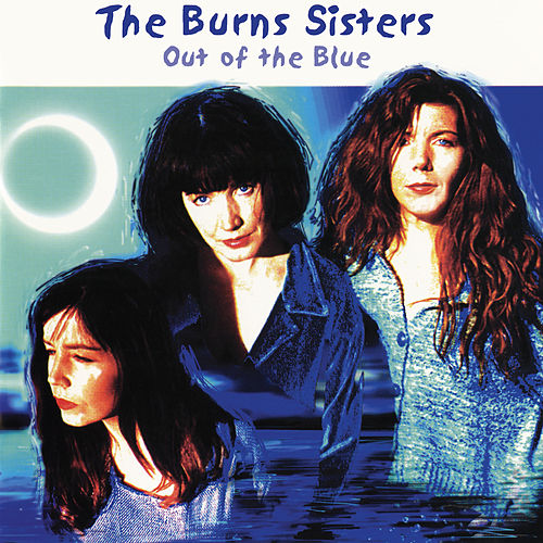 Out Of The Blue by The Burns Sisters