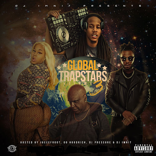 Global Trapstars, Vol.3 (Hosted by JuceeFroot, OgHoodrich & DJ Pressure) de Dj IMNIT