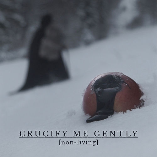 Non-Living by Crucify Me Gently