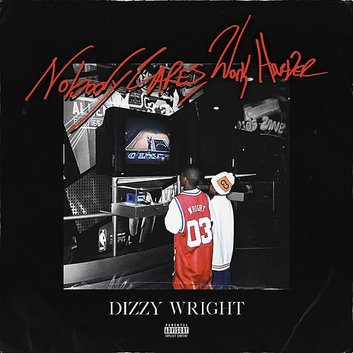 Nobody Cares, Work Harder von Dizzy Wright